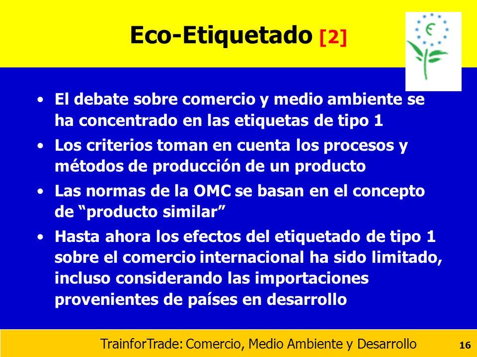 Eco-Etiquetado [2] El debate sobre comercio y medio ambiente se ha concentrado en las etiquetas de tipo 1.